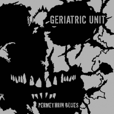 GERIATRIC UNIT - Permethrin Blues  LP